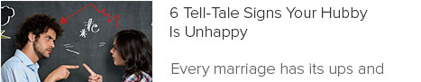 6 Tell-Tale Signs Your Hubby Is Unhappy