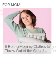 5 Boring Mommy Clothes to Throw Out of the Closet!