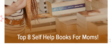 Top 8 Self Help Books For Moms!
