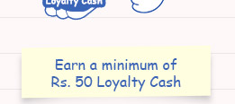 Earn a minimum of Rs.50 Loyalty Cash