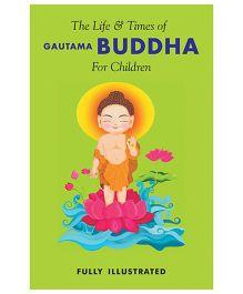 The Life & Times of Gautama Buddha For Children - English