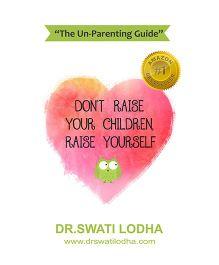 Don't Raise Your Children Raise Yourself