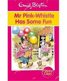 Happy Days! Mr Pink-Whistle Has Some Fun - English