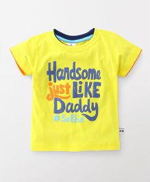 Ollypop Half Sleeves Tee Handsome Just Like Daddy Print - Yellow
