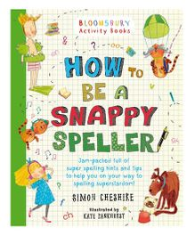 How To Be A Snappy Speller By Simon Cheshire - English