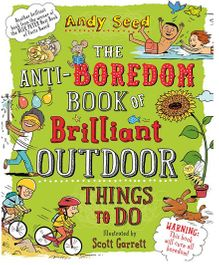 The Anti-boredom Book of Brilliant Outdoor Things To Do by Andy Seed - English