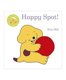 I Love Spot Baby Books Happy Spot Book by Eric Hill - English