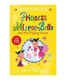 Princess Mirror Belle And The Flying Horse by Julia Donaldson - English