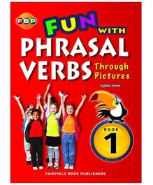 Fairfield Book Publisher Fun With Phrasal Verbs Through Pictures Book 1 - English