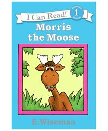 I Can Read Series Morris The Moose - B. Wiseman