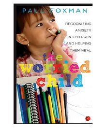 Rupa Publications The Worried Child Recognizing Anxiety In Children And Helping Them Heal - Paul Foxman - English