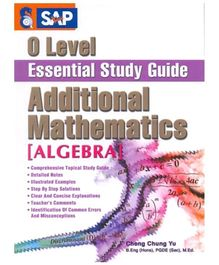 Singapore Asian Publication O Level Additional Mathematics Essential Study Guide Algebra - English