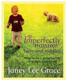 Imperfectly Natural Baby And Toddler How To Be A Green Parent In Today Busy World - English