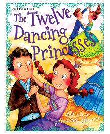 The Twelve Dancing Princesses and other Princess Stories