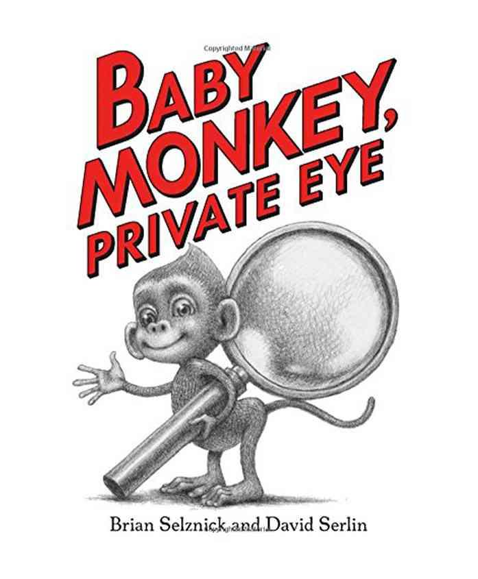 Baby Monkey, Private Eye By Brian Selznick & David Serlin - English